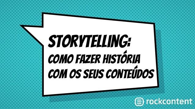 STorytelling: Como fazer história com os seus conteúdos
