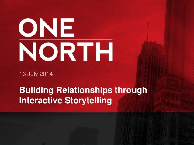 16 July 2014 Building Relationships through Interactive Storytelling