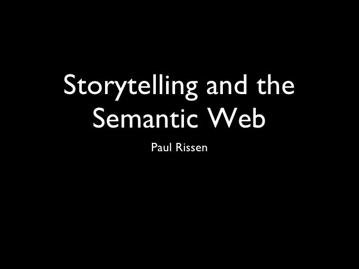 Storytelling and the Semantic Web <ul><li>Paul Rissen </li></ul>