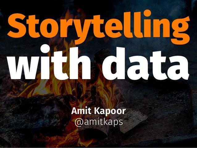 Storytelling with data Amit Kapoor @amitkaps
