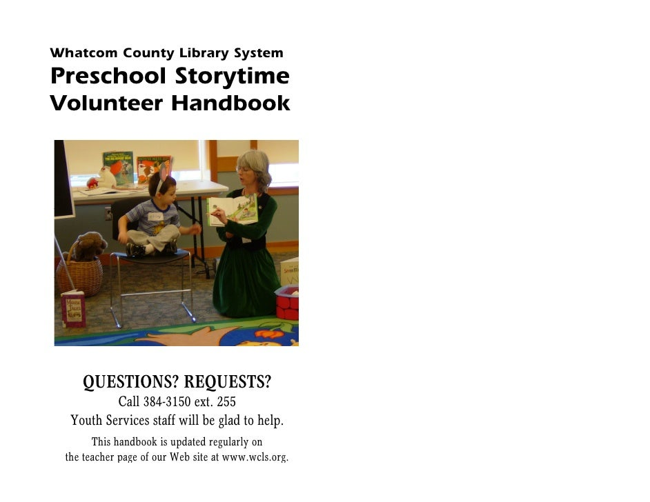 Whatcom County Library System Preschool Storytime Volunteer Handbook         QUESTIONS? REQUESTS?           Call 384-3150 ...
