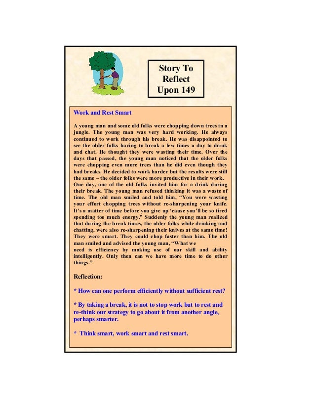 Story To Reflect Upon 149 Work and Rest Smart A young man and some old folks were chopping down trees in a jungle. The you...