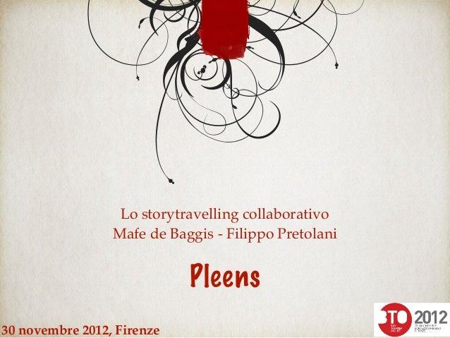 Lo storytravelling collaborativo Mafe de Baggis - Filippo Pretolani Pleens 30 novembre 2012, Firenze