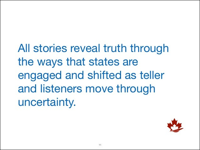 All stories reveal truth through the ways that states are engaged and shifted as teller and listeners move through uncerta...