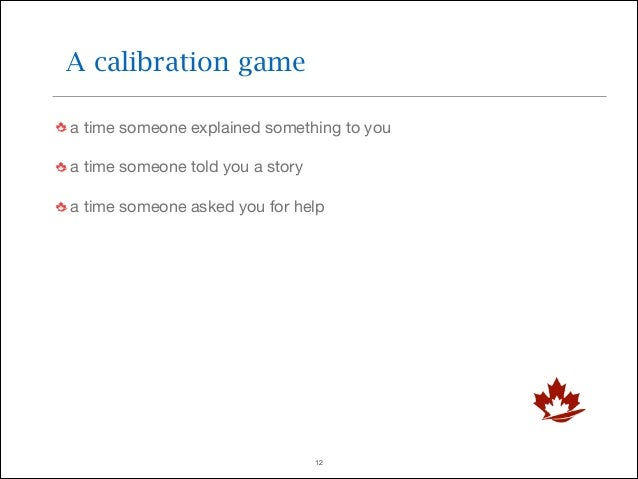 A calibration game a time someone explained something to you  a time someone told you a story  a time someone asked you fo...