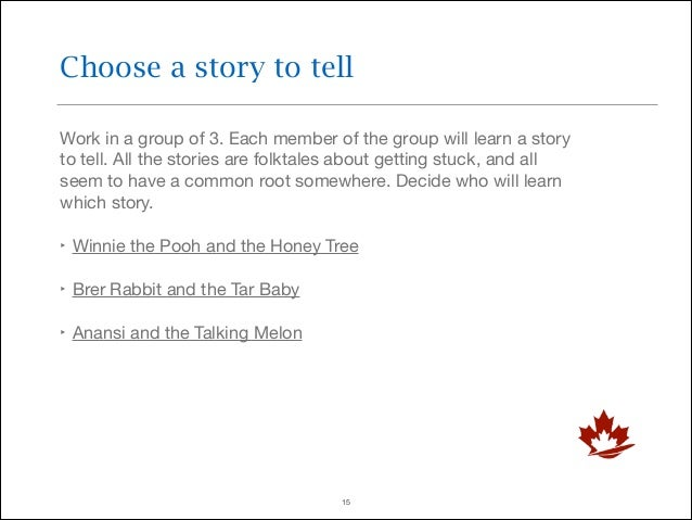Choose a story to tell Work in a group of 3. Each member of the group will learn a story to tell. All the stories are folk...