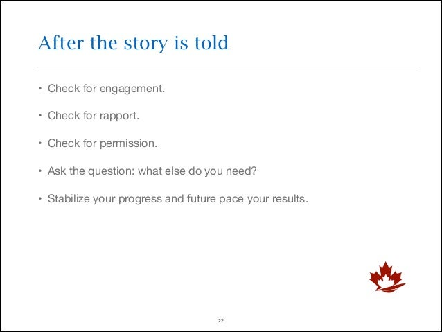 After the story is told • Check for engagement.  • Check for rapport.  • Check for permission.  • Ask the question: what e...