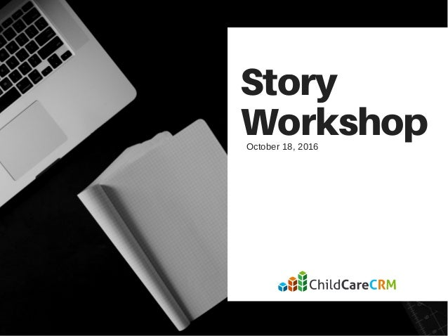 Story WorkshopOctober 18, 2016