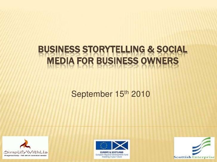 Business Storytelling & Social Media for Business Owners<br />September 15th 2010<br />