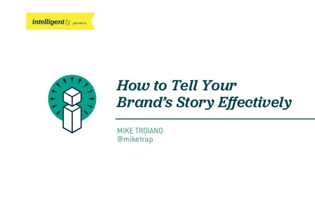 presentsHow to Tell YourBrand's Story EffectivelyMIKE TROIANO@miketrap