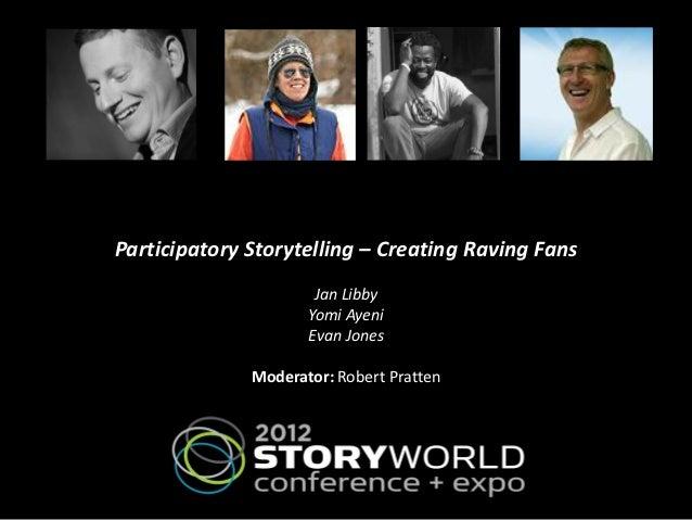 Participatory Storytelling – Creating Raving Fans                      Jan Libby                     Yomi Ayeni           ...