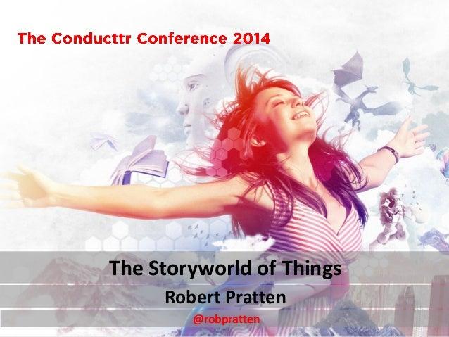 Robert Pratten  The Storyworld of Things  @robpratten
