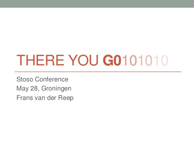 THERE YOU G0101010 Stoso Conference May 28, Groningen Frans van der Reep