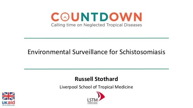 Environmental Surveillance for Schistosomiasis Russell Stothard Liverpool School of Tropical Medicine