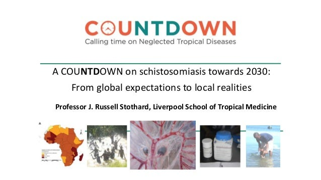 A COUNTDOWN on schistosomiasis towards 2030: From global expectations to local realities Professor J. Russell Stothard, Li...