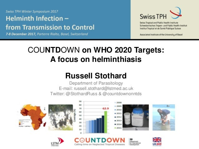 COUNTDOWN on WHO 2020 Targets: A focus on helminthiasis Russell Stothard Department of Parasitology E-mail: russell.stotha...