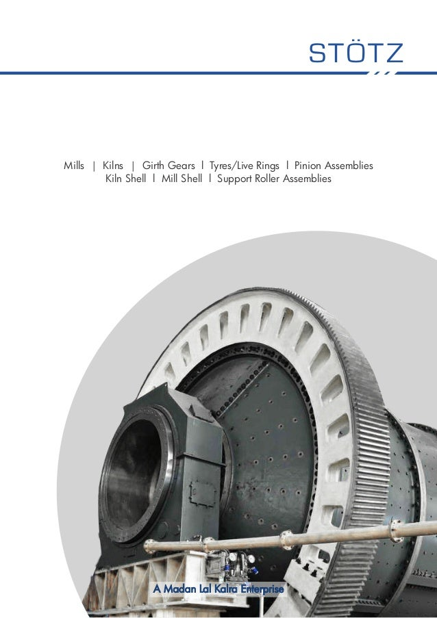 Mills | Kilns | Girth Gears l Tyres/Live Rings l Pinion Assemblies Kiln Shell l Mill Shell l Support Roller Assemblies STÖ...