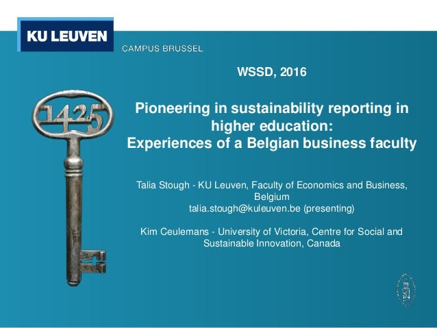 WSSD, 2016 Pioneering in sustainability reporting in higher education: Experiences of a Belgian business faculty Talia Sto...