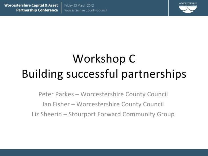 Workshop CBuilding successful partnerships    Peter Parkes – Worcestershire County Council      Ian Fisher – Worcestershir...