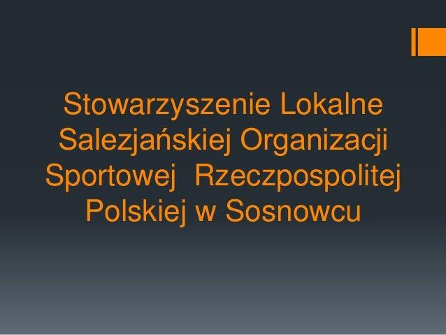 Stowarzyszenie Lokalne Salezjańskiej OrganizacjiSportowej Rzeczpospolitej  Polskiej w Sosnowcu