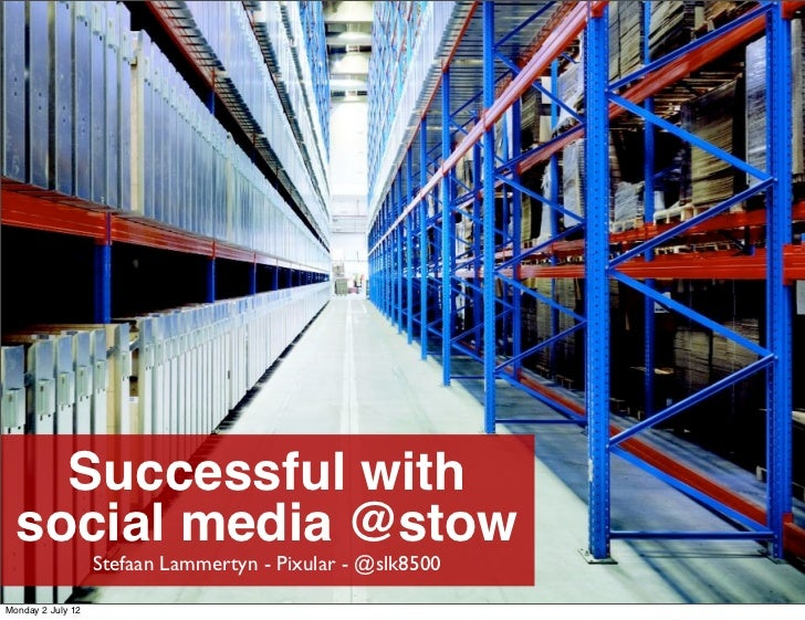 Successful with  social media @stow                   Stefaan Lammertyn - Pixular - @slk8500Monday 2 July 12
