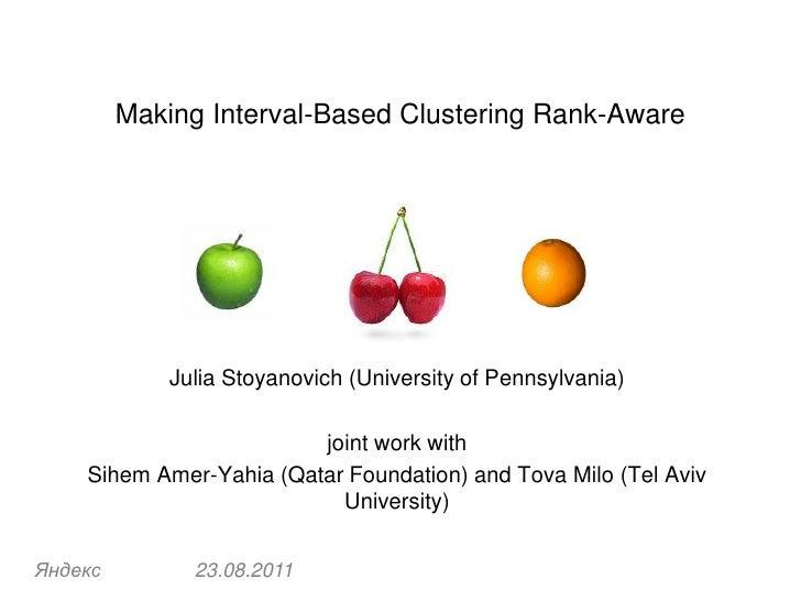 Making Interval-Based Clustering Rank-Aware             Julia Stoyanovich (University of Pennsylvania)                    ...