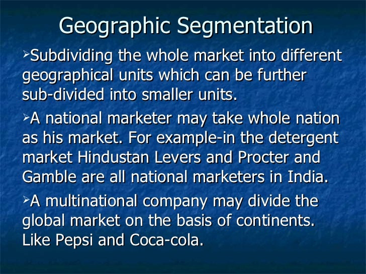 geographical segmentation of pepsi Segmentation and positioning in the soft drink industry marketing essay print reference this  disclaimer:  coca-cola company is making the segmentation in terms of geographic.