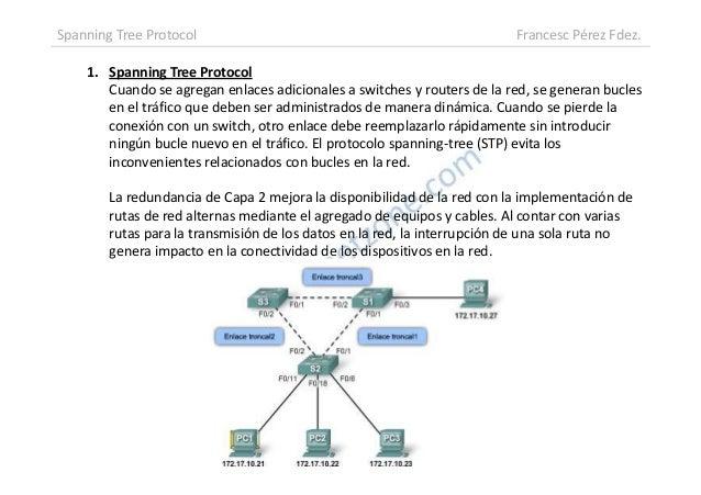 1. Spanning Tree ProtocolCuando se agregan enlaces adicionales a switches y routers de la red, se generan buclesen el tráf...