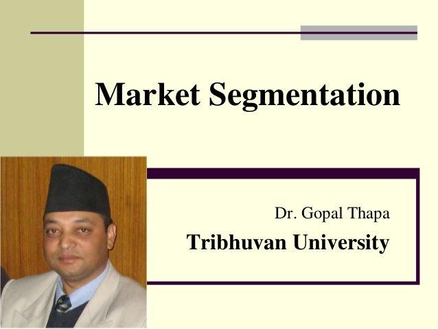 Market Segmentation Dr. Gopal Thapa Tribhuvan University