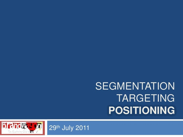 SEGMENTATION                    TARGETING                   POSITIONING29th July 2011