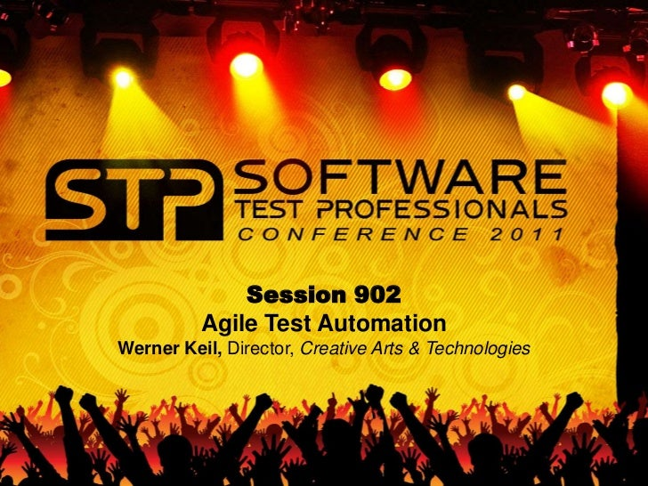 Session 902<br />Agile Test Automation<br />Werner Keil, Director, Creative Arts & Technologies<br />