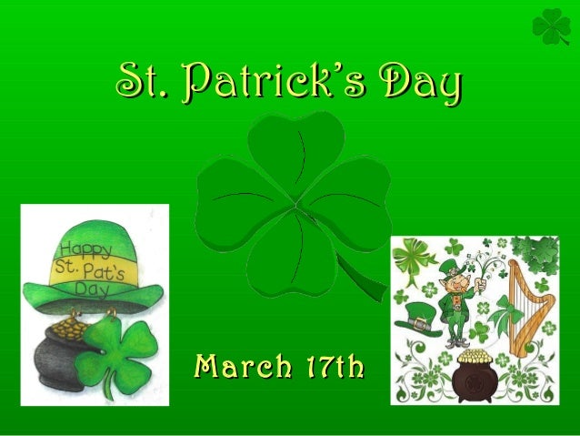 St. PatrickSt. Patrick's Day's Day March 17thMarch 17th