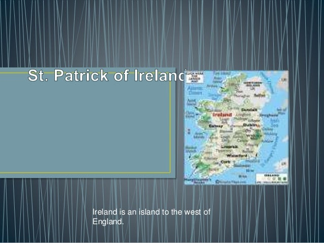 Ireland is an island to the west of England.