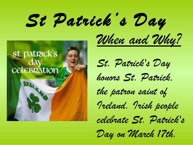 St Patrick's Day        When and Why?        St. Patricks Day        honors St. Patrick,        the patron saint of       ...