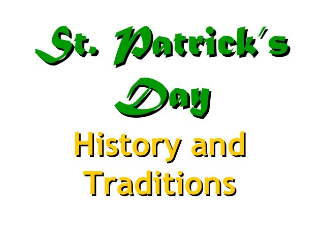 St. Patrick'sSt. Patrick's DayDay History andHistory and TraditionsTraditions