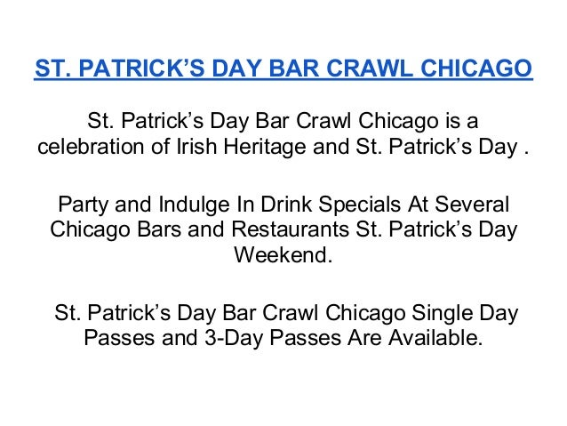 ST. PATRICK'S DAY BAR CRAWL CHICAGO     St. Patrick's Day Bar Crawl Chicago is acelebration of Irish Heritage and St. Patr...
