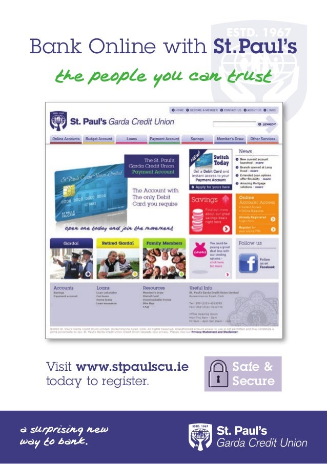 Bank Online with St.Paul's Visit www.stpaulscu.ie today to register. Safe & Secure