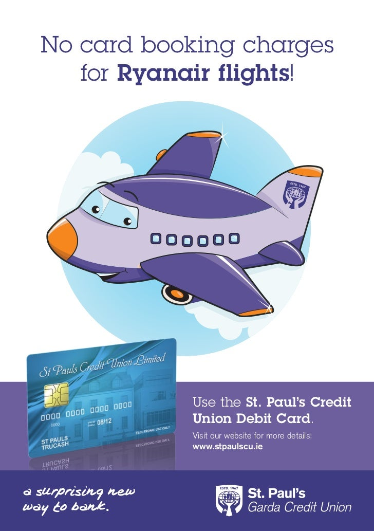 No card booking charges   for Ryanair flights!           Use the St. Paul's Credit           Union Debit Card.           V...