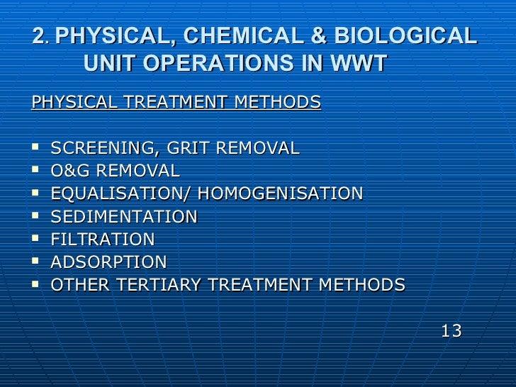 2 .  PHYSICAL, CHEMICAL & BIOLOGICAL    UNIT OPERATIONS IN WWT <ul><li>PHYSICAL TREATMENT METHODS </li></ul><ul><li>SCREEN...