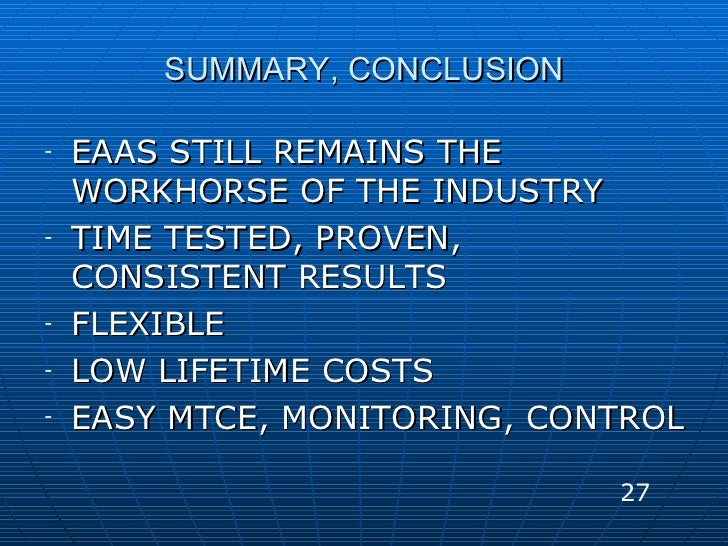 SUMMARY, CONCLUSION <ul><li>EAAS STILL REMAINS THE WORKHORSE OF THE INDUSTRY </li></ul><ul><li>TIME TESTED, PROVEN, CONSIS...