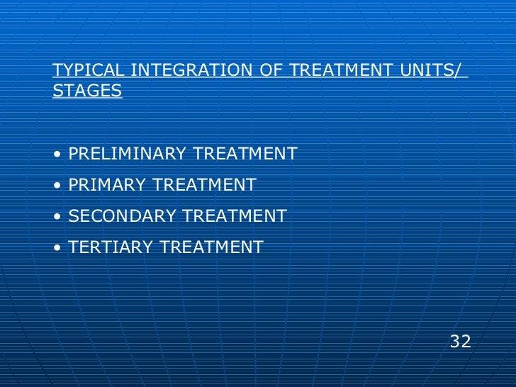 <ul><li>TYPICAL INTEGRATION OF TREATMENT UNITS/  STAGES </li></ul><ul><li>PRELIMINARY TREATMENT </li></ul><ul><li>PRIMARY ...