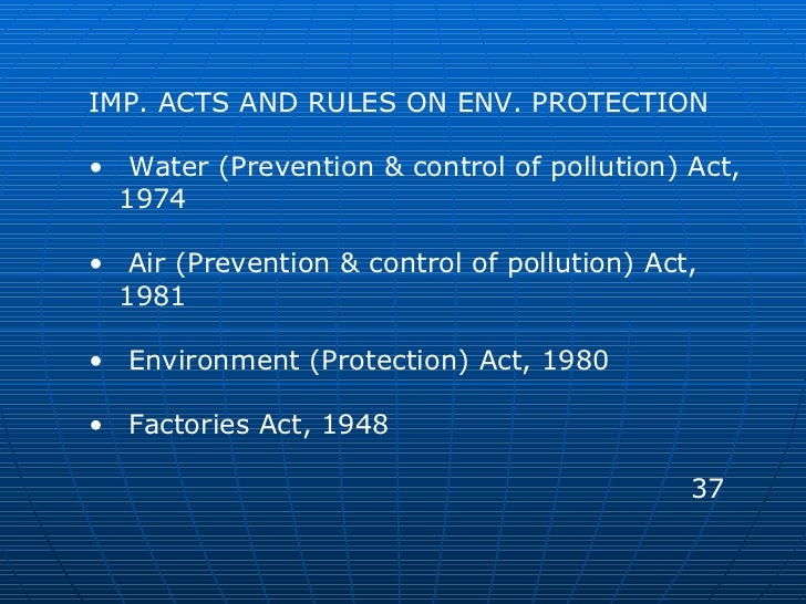 <ul><li>IMP. ACTS AND RULES ON ENV. PROTECTION </li></ul><ul><li>Water (Prevention & control of pollution) Act, 1974 </li>...