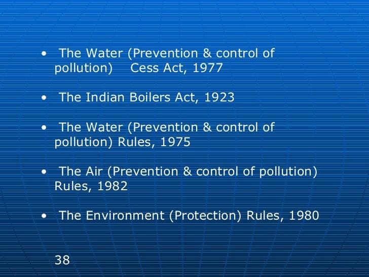 <ul><li>The Water (Prevention & control of pollution)  Cess Act, 1977 </li></ul><ul><li>The Indian Boilers Act, 1923 </li>...