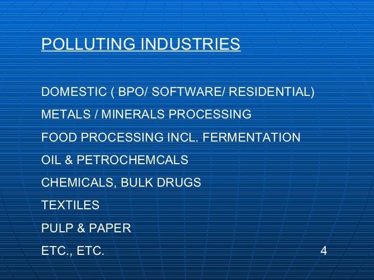 POLLUTING INDUSTRIES DOMESTIC ( BPO/ SOFTWARE/ RESIDENTIAL) METALS / MINERALS PROCESSING FOOD PROCESSING INCL. FERMENTATIO...