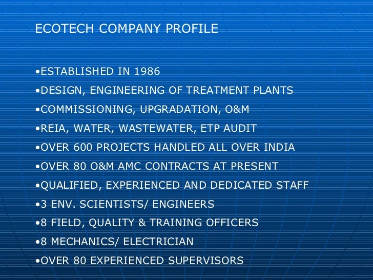 <ul><li>ECOTECH COMPANY PROFILE </li></ul><ul><li>ESTABLISHED IN 1986 </li></ul><ul><li>DESIGN, ENGINEERING OF TREATMENT P...