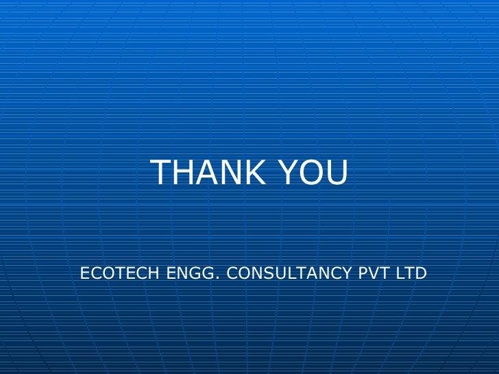 THANK YOU ECOTECH ENGG. CONSULTANCY PVT LTD