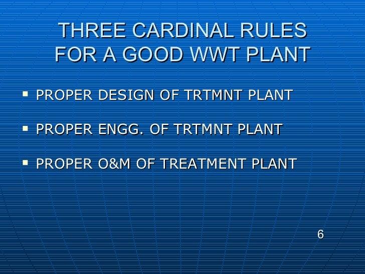 THREE CARDINAL RULES FOR A GOOD WWT PLANT <ul><li>PROPER DESIGN OF TRTMNT PLANT </li></ul><ul><li>PROPER ENGG. OF TRTMNT P...