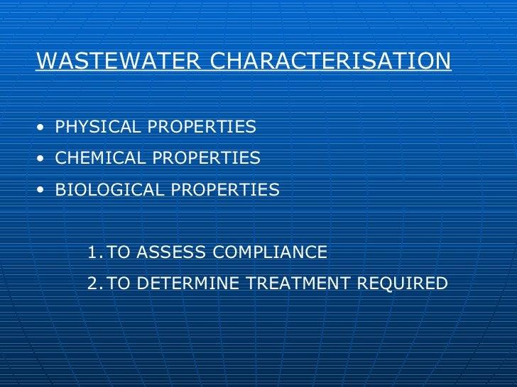 <ul><li>WASTEWATER CHARACTERISATION </li></ul><ul><li>PHYSICAL PROPERTIES </li></ul><ul><li>CHEMICAL PROPERTIES </li></ul>...