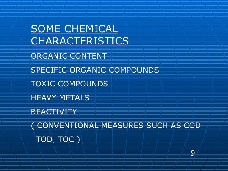 SOME CHEMICAL CHARACTERISTICS ORGANIC CONTENT SPECIFIC ORGANIC COMPOUNDS TOXIC COMPOUNDS HEAVY METALS REACTIVITY ( CONVENT...