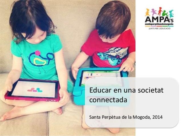 Educar en una societat connectada Santa Perpètua de la Mogoda, 2014